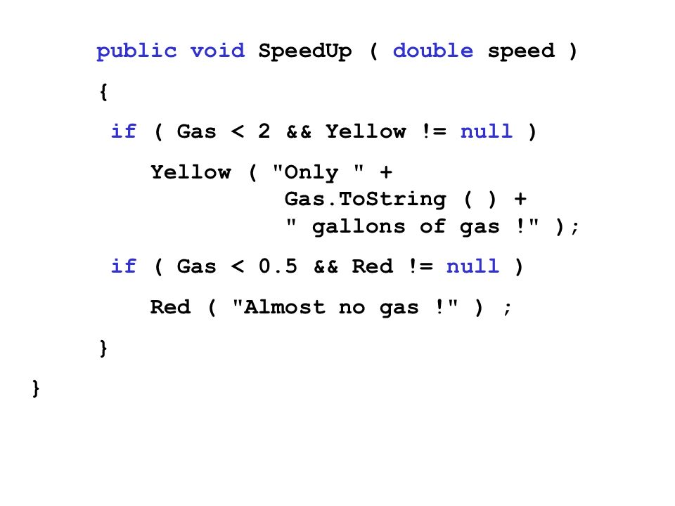 public void SpeedUp ( double speed ) { if ( Gas < 2 && Yellow != null ) Yellow (