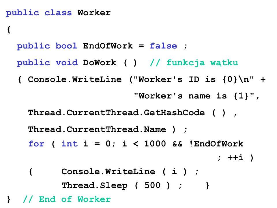 public class Worker { public bool EndOfWork = false ; public void DoWork ( ) // funkcja wątku { Console.WriteLine (