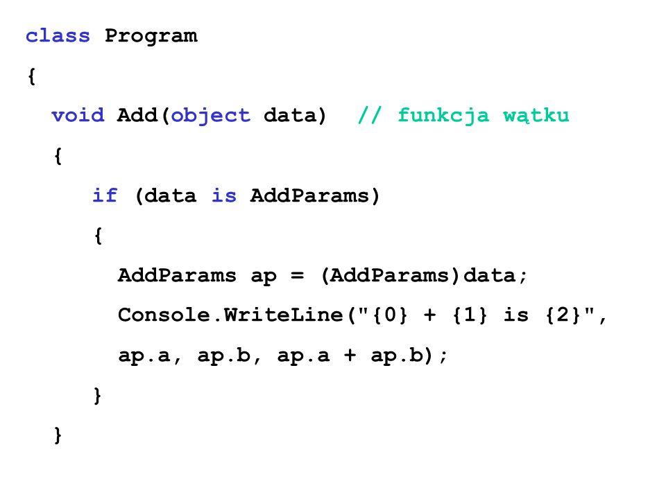 class Program { void Add(object data) // funkcja wątku { if (data is AddParams) { AddParams ap = (AddParams)data; Console.WriteLine(