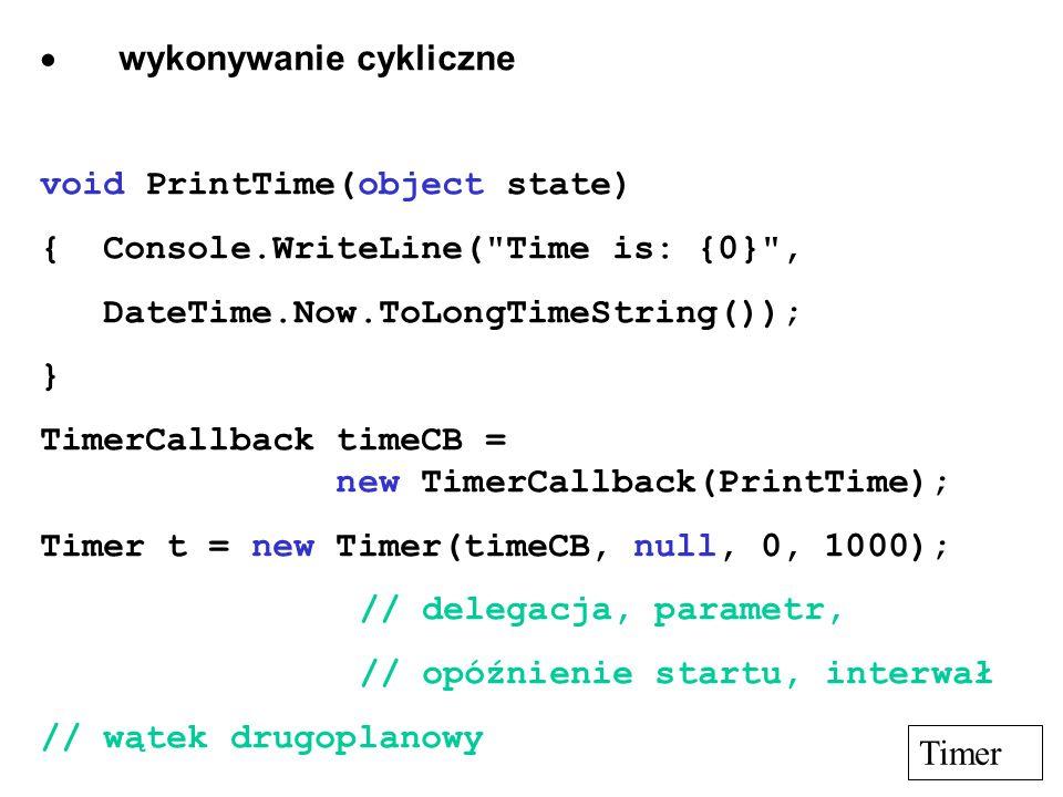 wykonywanie cykliczne void PrintTime(object state) { Console.WriteLine(