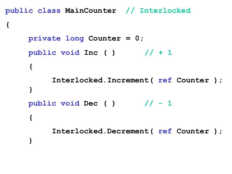 public class MainCounter // Interlocked { private long Counter = 0; public void Inc ( )// + 1 { Interlocked.Increment( ref Counter ); } public void De