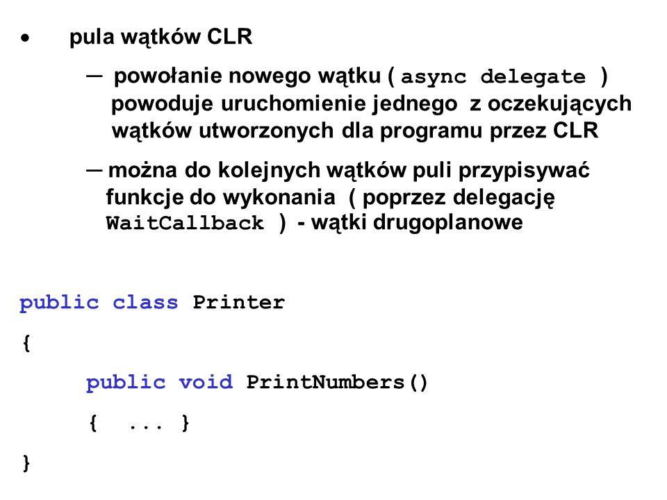 pula wątków CLR powołanie nowego wątku ( async delegate ) powoduje uruchomienie jednego z oczekujących wątków utworzonych dla programu przez CLR można
