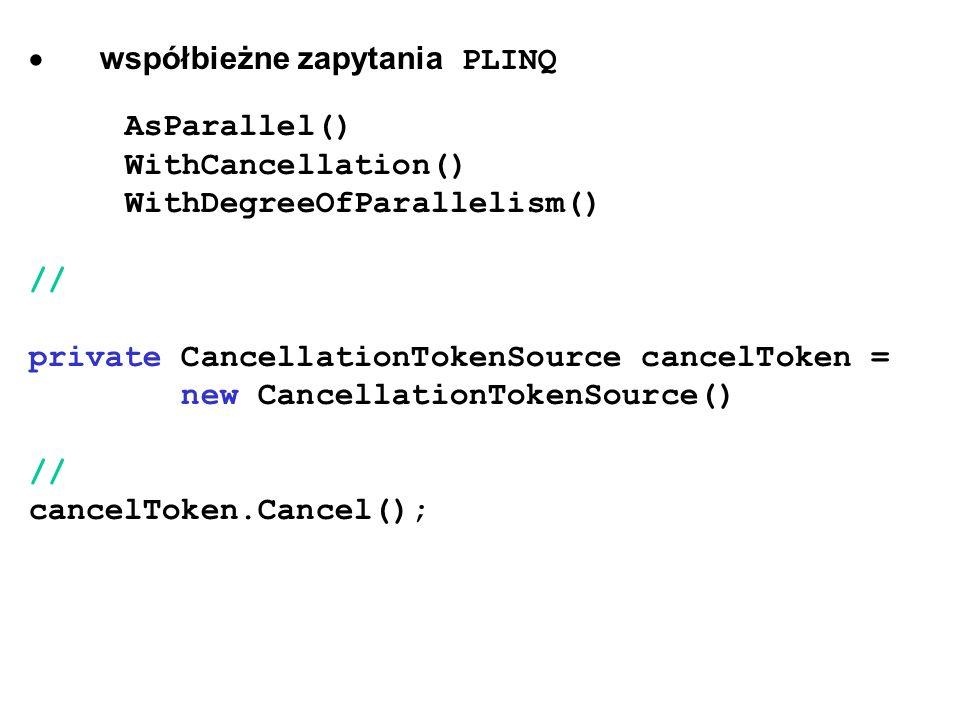 współbieżne zapytania PLINQ AsParallel() WithCancellation() WithDegreeOfParallelism() // private CancellationTokenSource cancelToken = new Cancellatio