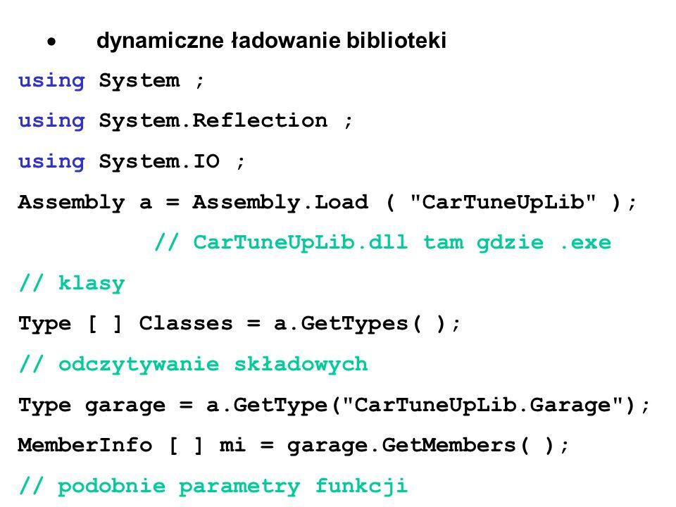 dynamiczne ładowanie biblioteki using System ; using System.Reflection ; using System.IO ; Assembly a = Assembly.Load (