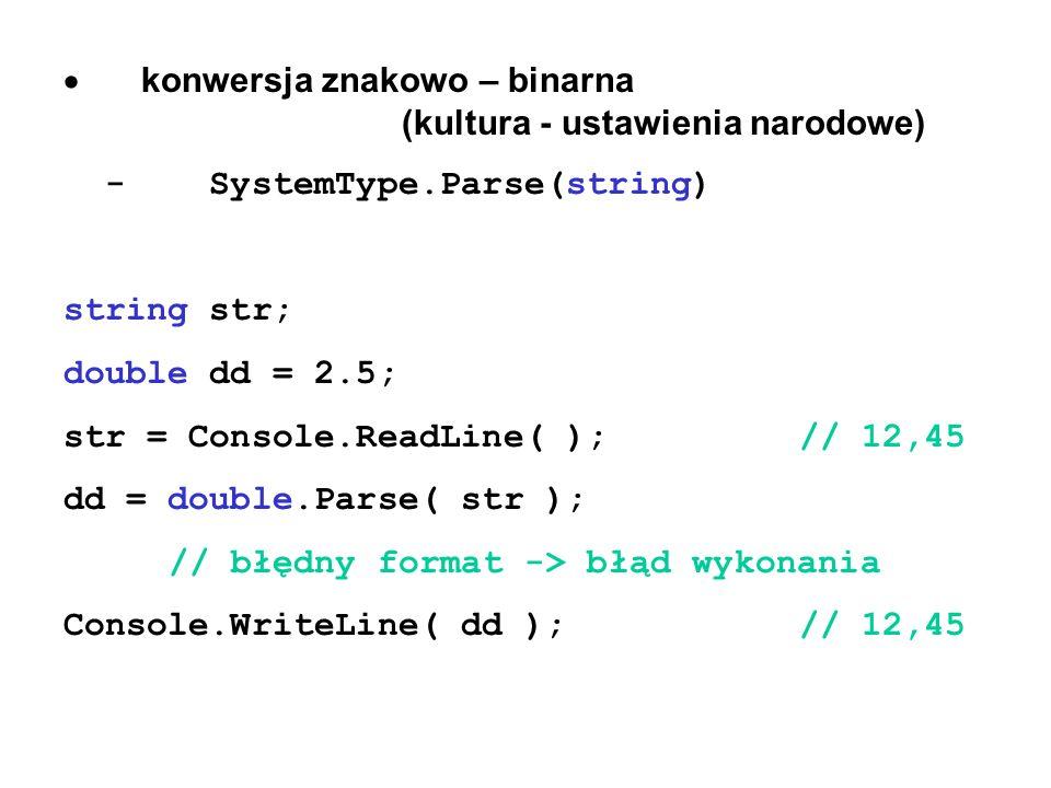 konwersja znakowo – binarna (kultura - ustawienia narodowe) - SystemType.Parse(string) string str; double dd = 2.5; str = Console.ReadLine( );// 12,45