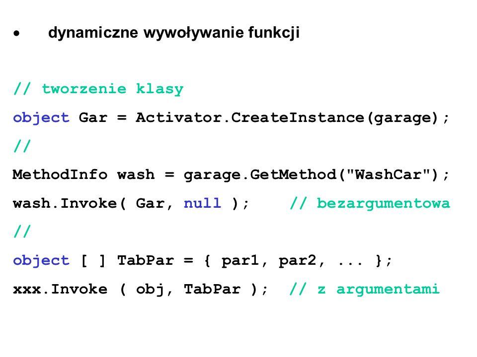 dynamiczne wywoływanie funkcji // tworzenie klasy object Gar = Activator.CreateInstance(garage); // MethodInfo wash = garage.GetMethod(