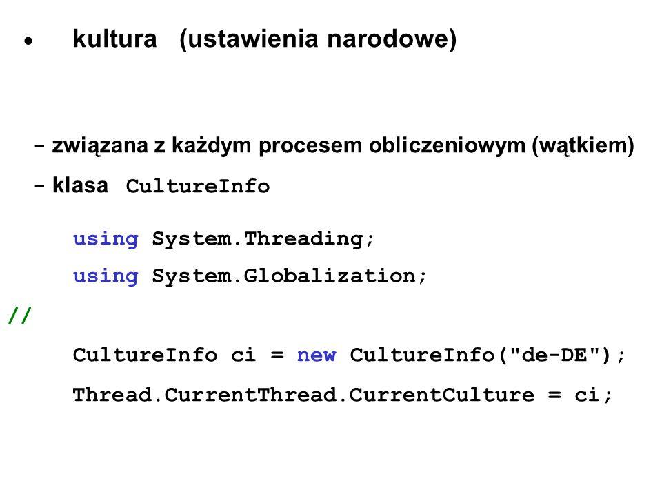 kultura (ustawienia narodowe) - związana z każdym procesem obliczeniowym (wątkiem) - klasa CultureInfo using System.Threading; using System.Globalizat