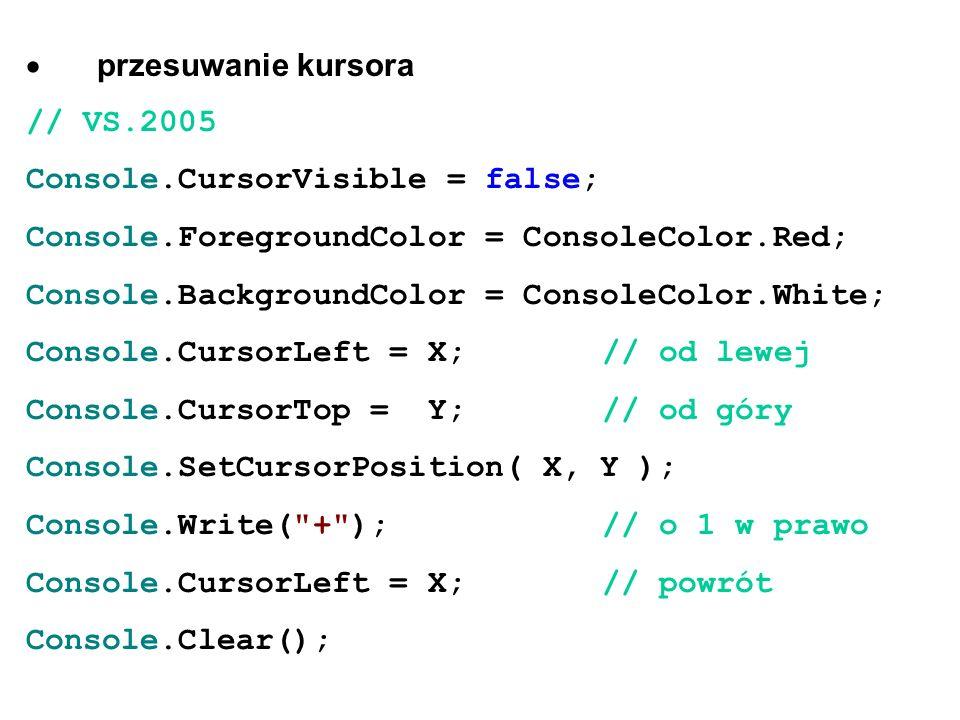 przesuwanie kursora // VS.2005 Console.CursorVisible = false; Console.ForegroundColor = ConsoleColor.Red; Console.BackgroundColor = ConsoleColor.White