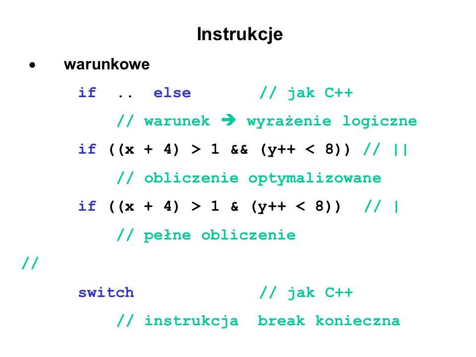 Instrukcje warunkowe if.. else // jak C++ // warunek wyrażenie logiczne if ((x + 4) > 1 && (y++ < 8)) // || // obliczenie optymalizowane if ((x + 4) >