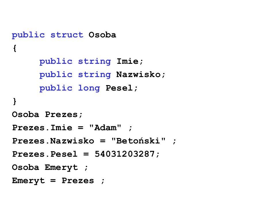 public struct Osoba { public string Imie; public string Nazwisko; public long Pesel; } Osoba Prezes; Prezes.Imie =