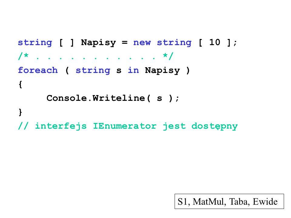 string [ ] Napisy = new string [ 10 ]; /*........... */ foreach ( string s in Napisy ) { Console.Writeline( s ); } // interfejs IEnumerator jest dostę