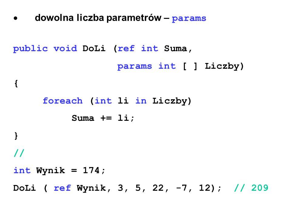 dowolna liczba parametrów – params public void DoLi (ref int Suma, params int [ ] Liczby) { foreach (int li in Liczby) Suma += li; } // int Wynik = 17