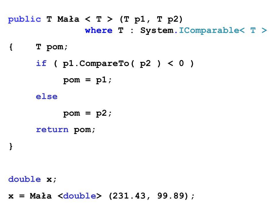 public T Mała (T p1, T p2) where T : System.IComparable {T pom; if ( p1.CompareTo( p2 ) < 0 ) pom = p1; else pom = p2; return pom; } double x; x = Mał