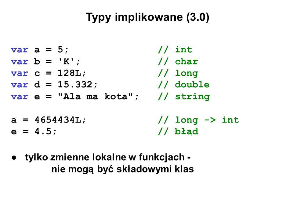 Typy implikowane (3.0) var a = 5;// int var b = 'K';// char var c = 128L;// long var d = 15.332;// double var e =