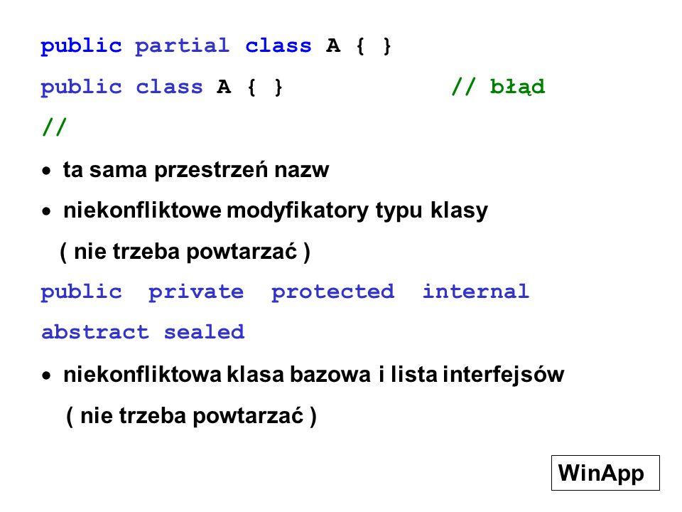 public partial class A { } public class A { } // błąd // ta sama przestrzeń nazw niekonfliktowe modyfikatory typu klasy ( nie trzeba powtarzać ) publi