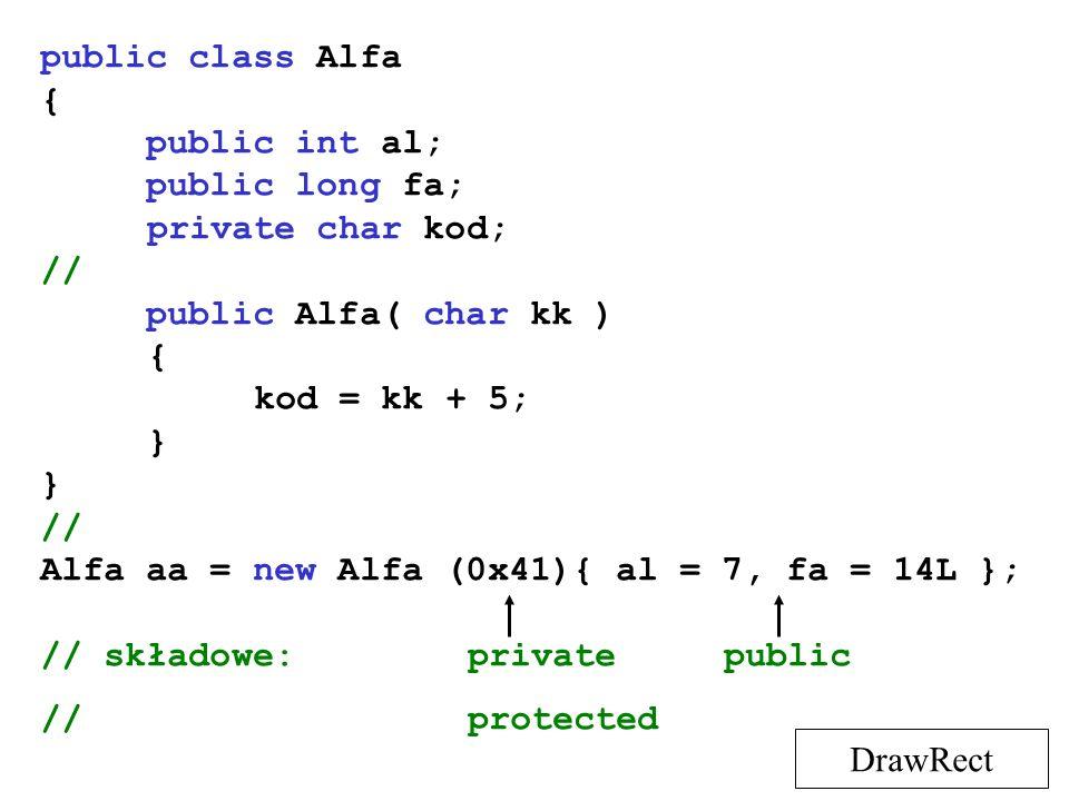 public class Alfa { public int al; public long fa; private char kod; // public Alfa( char kk ) { kod = kk + 5; } // Alfa aa = new Alfa (0x41){ al = 7,