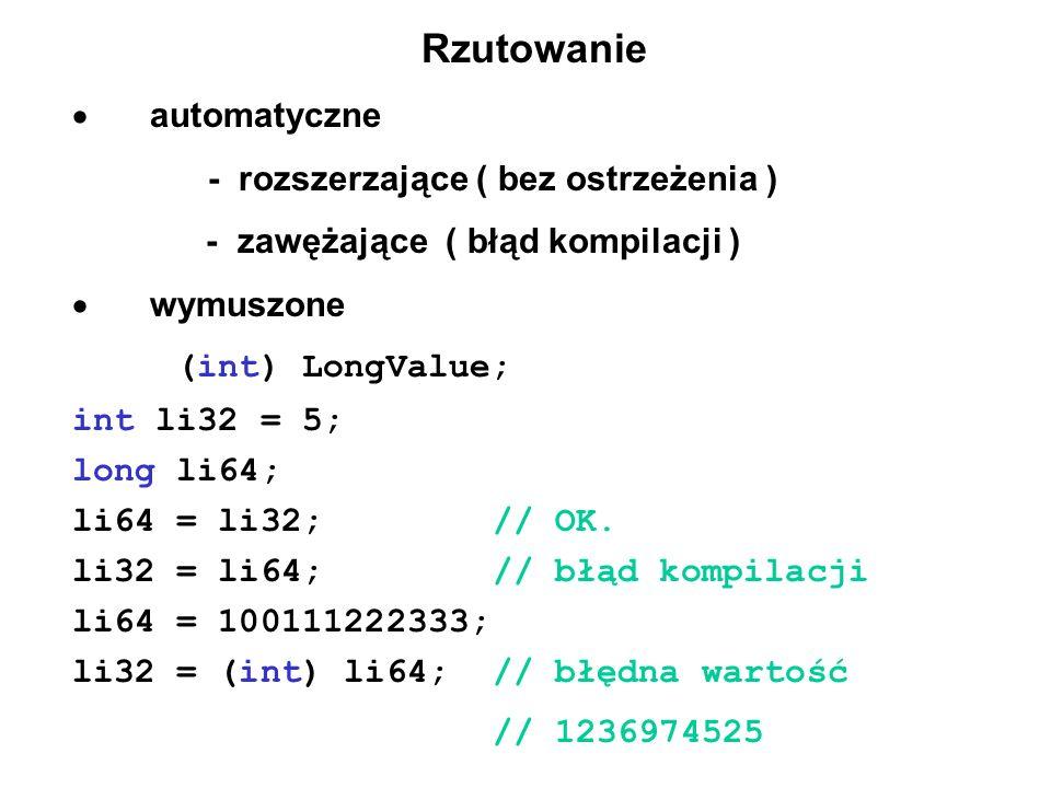 Rzutowanie automatyczne - rozszerzające ( bez ostrzeżenia ) - zawężające ( błąd kompilacji ) wymuszone (int) LongValue; int li32 = 5; long li64; li64