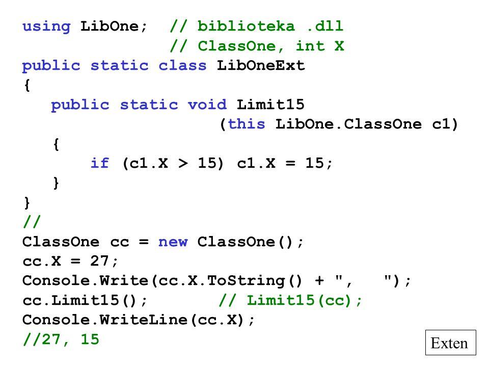 using LibOne;// biblioteka.dll // ClassOne, int X public static class LibOneExt { public static void Limit15 (this LibOne.ClassOne c1) { if (c1.X > 15