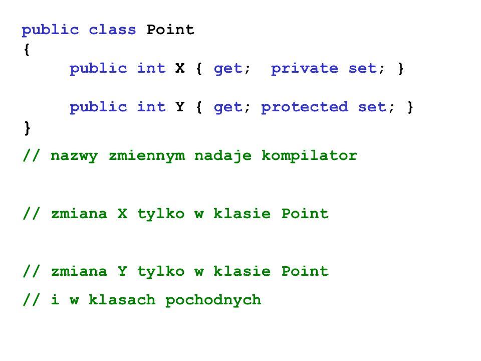 public class Point { public int X { get; private set; } public int Y { get; protected set; } } // nazwy zmiennym nadaje kompilator // zmiana X tylko w
