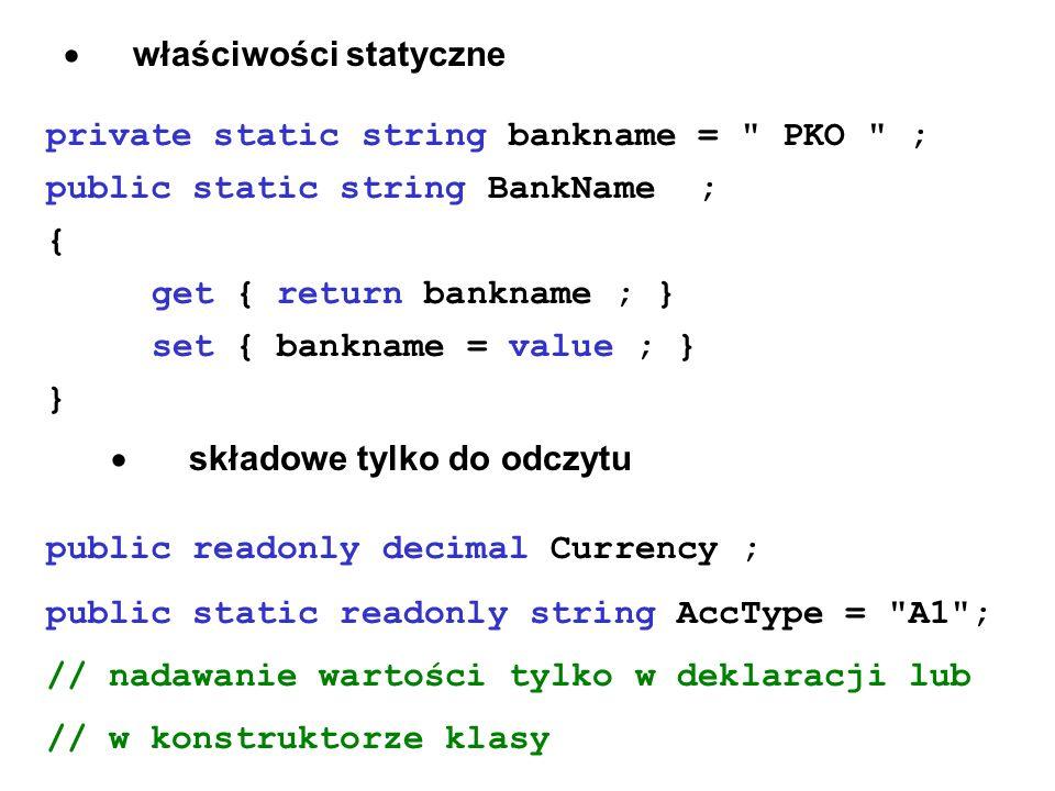 właściwości statyczne private static string bankname =