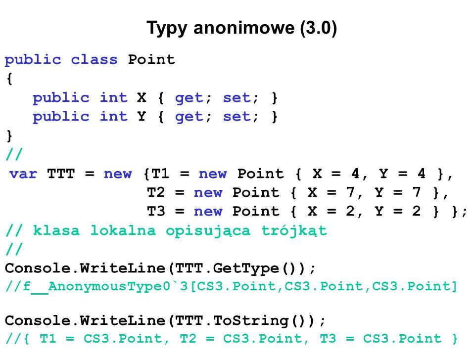 Typy anonimowe (3.0) public class Point { public int X { get; set; } public int Y { get; set; } } // var TTT = new {T1 = new Point { X = 4, Y = 4 }, T