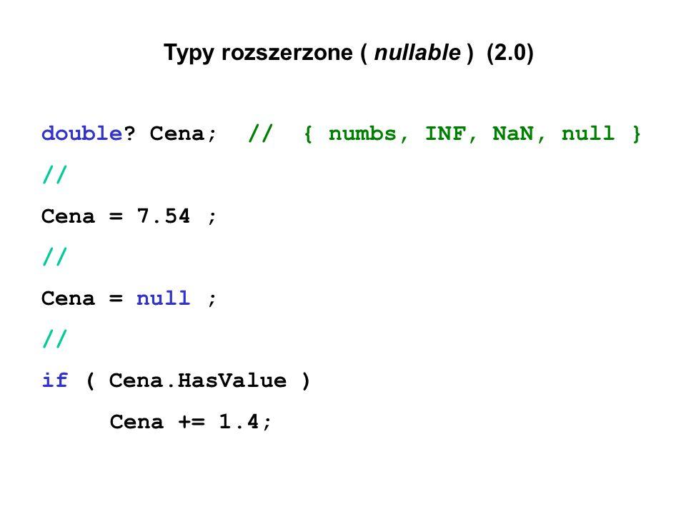 Typy rozszerzone ( nullable ) (2.0) double? Cena;// { numbs, INF, NaN, null } // Cena = 7.54 ; // Cena = null ; // if ( Cena.HasValue ) Cena += 1.4;