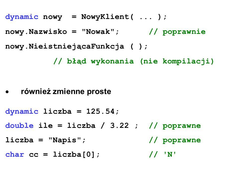 dynamic nowy = NowyKlient(... ); nowy.Nazwisko =