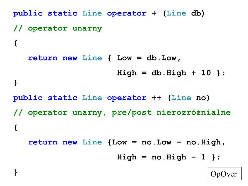 public static Line operator + (Line db) // operator unarny { return new Line { Low = db.Low, High = db.High + 10 }; } public static Line operator ++ (