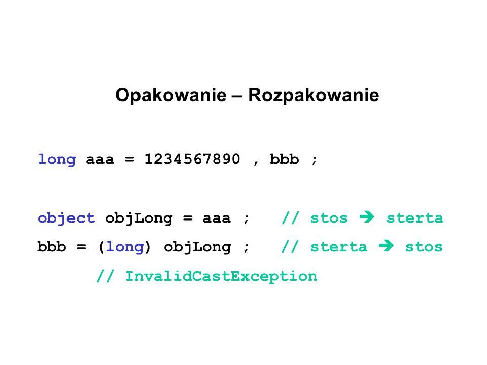 Opakowanie – Rozpakowanie long aaa = 1234567890, bbb ; object objLong = aaa ;// stos sterta bbb = (long) objLong ; // sterta stos // InvalidCastExcept