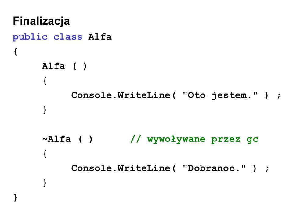 Finalizacja public class Alfa { Alfa ( ) { Console.WriteLine(