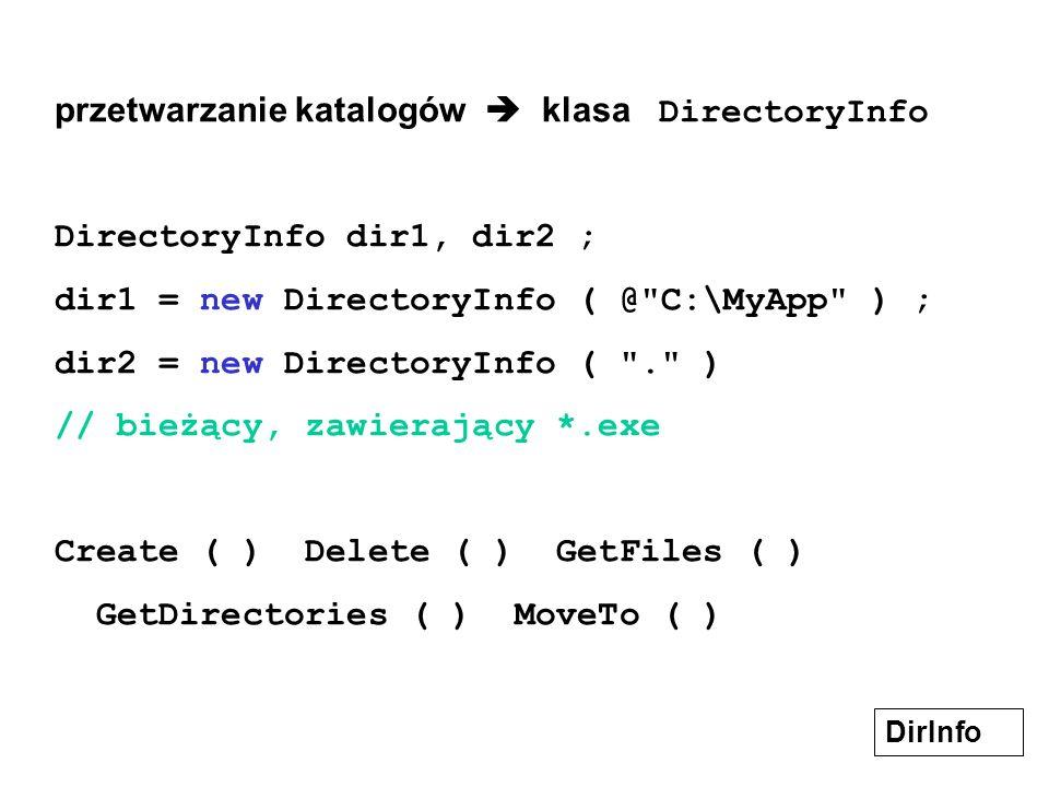 przetwarzanie katalogów klasa DirectoryInfo DirectoryInfo dir1, dir2 ; dir1 = new DirectoryInfo ( @