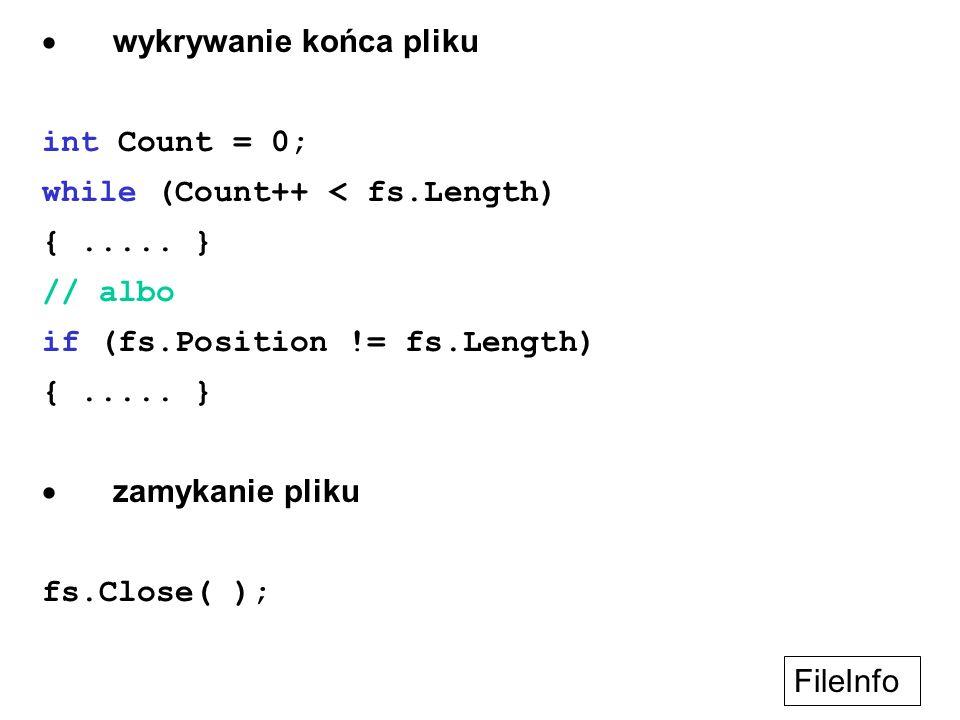 wykrywanie końca pliku int Count = 0; while (Count++ < fs.Length) {..... } // albo if (fs.Position != fs.Length) {..... } zamykanie pliku fs.Close( );