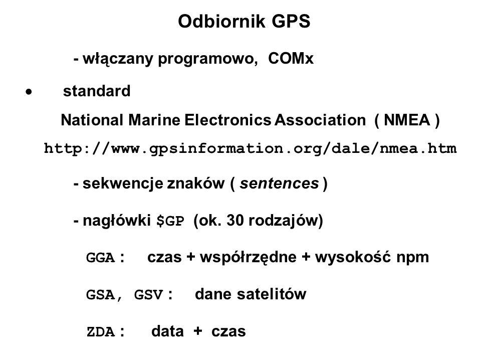 Odbiornik GPS - włączany programowo, COMx standard National Marine Electronics Association ( NMEA ) http://www.gpsinformation.org/dale/nmea.htm - sekwencje znaków ( sentences ) - nagłówki $GP (ok.