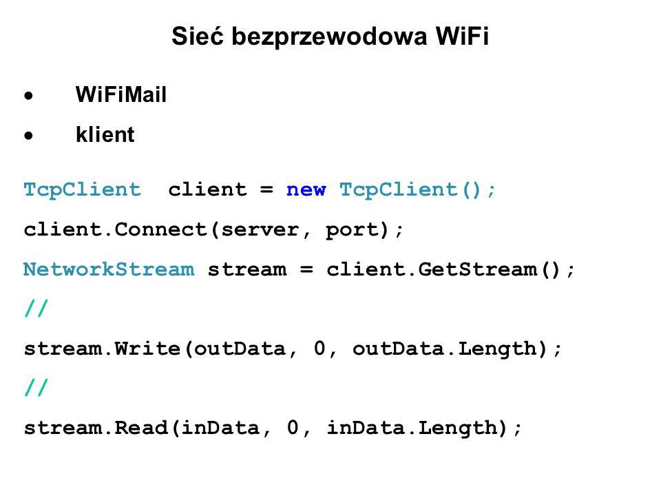 Sieć bezprzewodowa WiFi WiFiMail klient TcpClient client = new TcpClient(); client.Connect(server, port); NetworkStream stream = client.GetStream(); // stream.Write(outData, 0, outData.Length); // stream.Read(inData, 0, inData.Length);