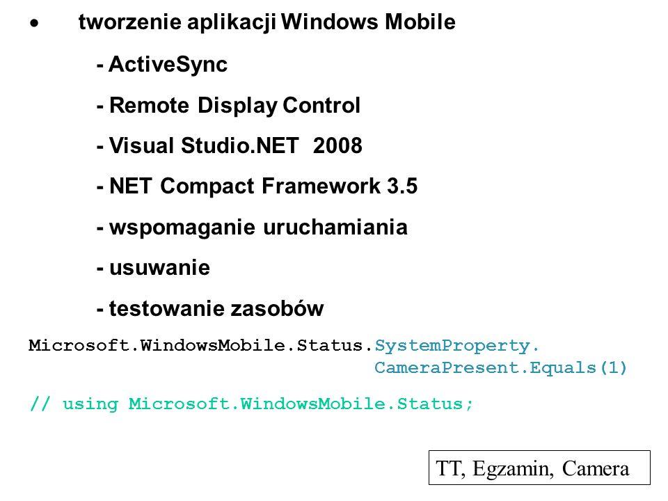 tworzenie aplikacji Windows Mobile - ActiveSync - Remote Display Control - Visual Studio.NET 2008 - NET Compact Framework 3.5 - wspomaganie uruchamiania - usuwanie - testowanie zasobów Microsoft.WindowsMobile.Status.SystemProperty.