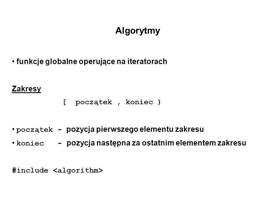 Algorytmy funkcje globalne operujące na iteratorach Zakresy [ początek, koniec ) początek - pozycja pierwszego elementu zakresu koniec - pozycja nastę