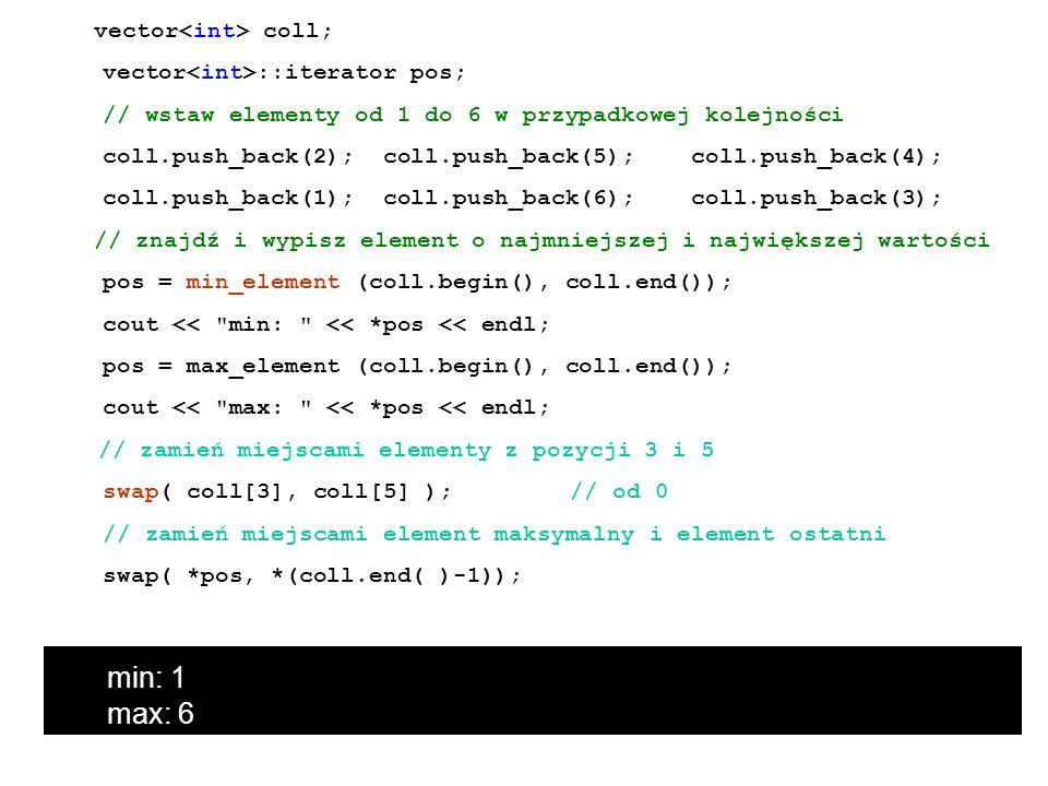 vector coll; vector ::iterator pos; // wstaw elementy od 1 do 6 w przypadkowej kolejności coll.push_back(2); coll.push_back(5); coll.push_back(4); col