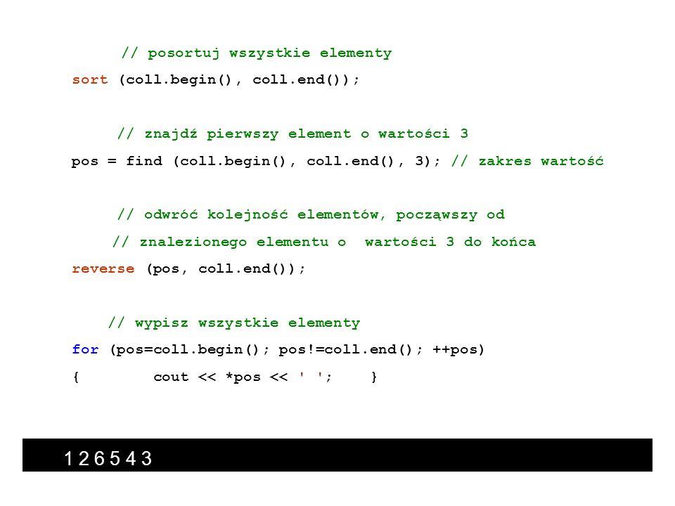 // posortuj wszystkie elementy sort (coll.begin(), coll.end()); // znajdź pierwszy element o wartości 3 pos = find (coll.begin(), coll.end(), 3); // z