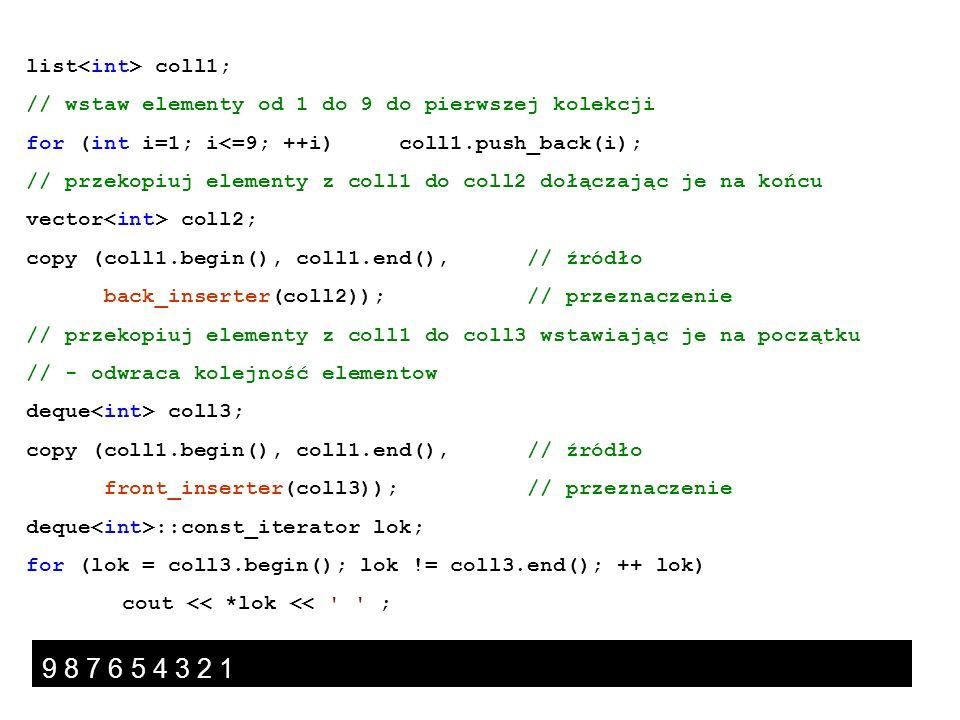 list coll1; // wstaw elementy od 1 do 9 do pierwszej kolekcji for (int i=1; i<=9; ++i) coll1.push_back(i); // przekopiuj elementy z coll1 do coll2 doł