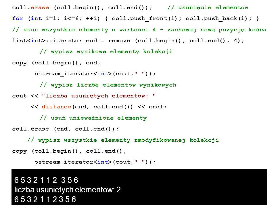 coll.erase (coll.begin(), coll.end()); // usunięcie elementów for (int i=1; i<=6; ++i) { coll.push_front(i); coll.push_back(i); } // usuń wszystkie el