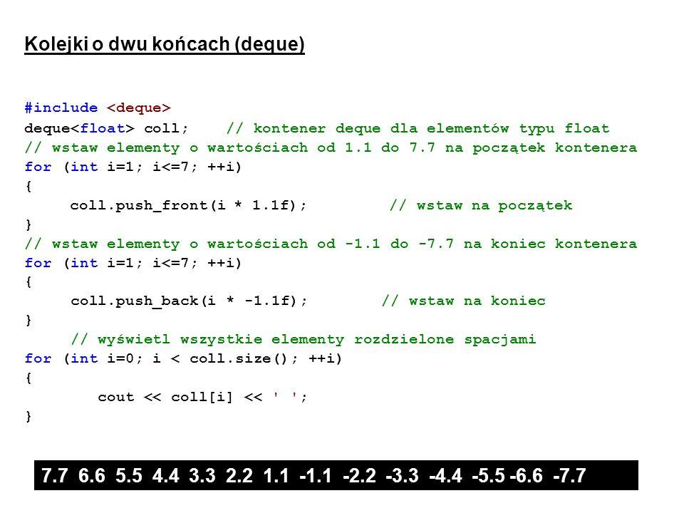 Kolejki o dwu końcach (deque) #include deque coll; // kontener deque dla elementów typu float // wstaw elementy o wartościach od 1.1 do 7.7 na począte