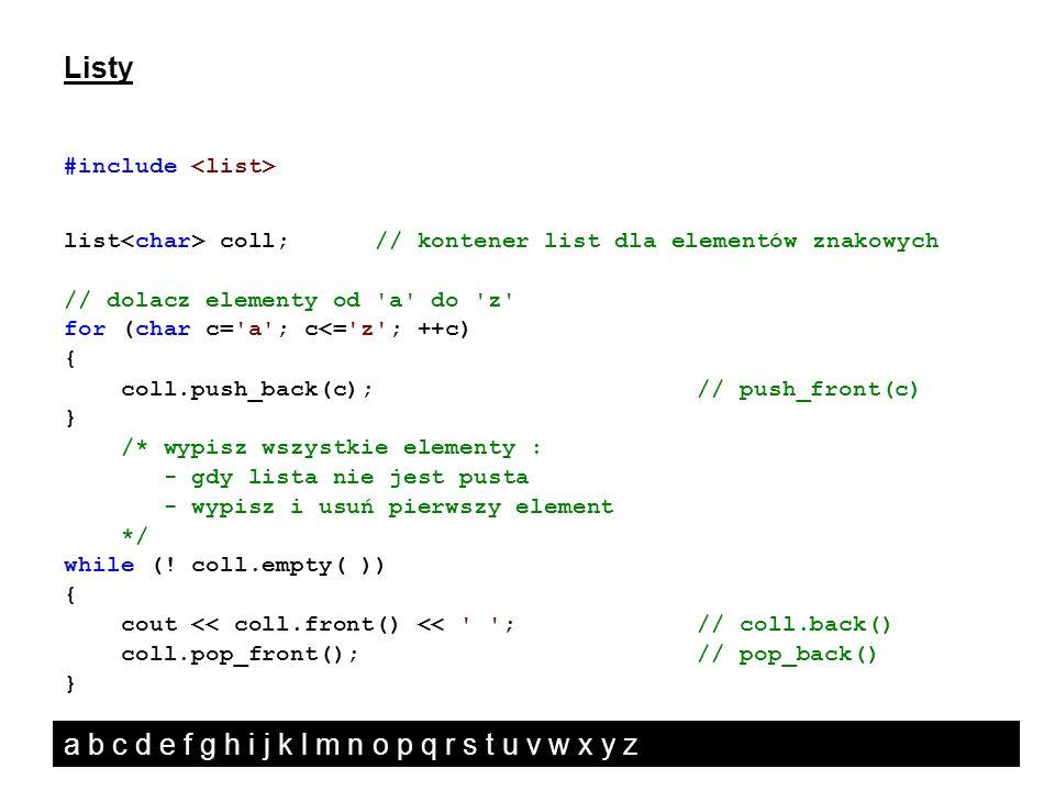 Listy #include list coll; // kontener list dla elementów znakowych // dolacz elementy od 'a' do 'z' for (char c='a'; c<='z'; ++c) { coll.push_back(c);