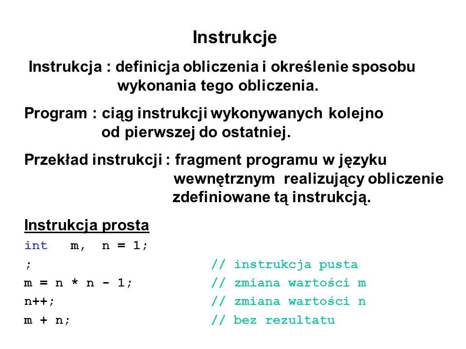 Instrukcje Instrukcja : definicja obliczenia i określenie sposobu wykonania tego obliczenia.