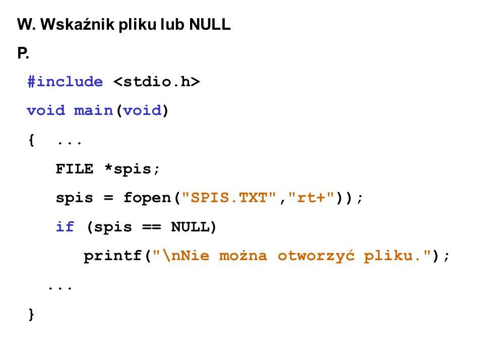 W. Wskaźnik pliku lub NULL P. #include void main(void) {...