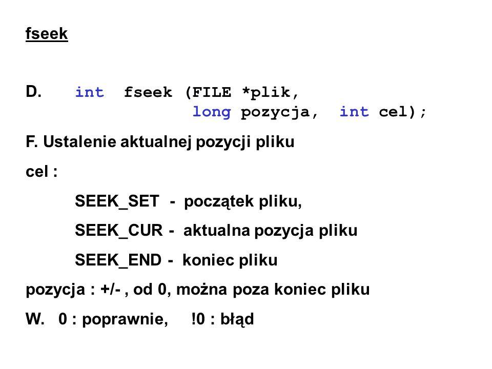 fseek D. int fseek (FILE *plik, long pozycja, int cel); F.