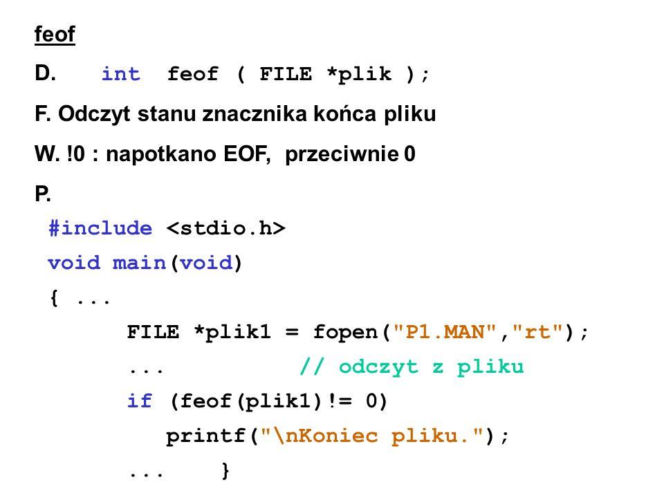 feof D. int feof ( FILE *plik ); F. Odczyt stanu znacznika końca pliku W.