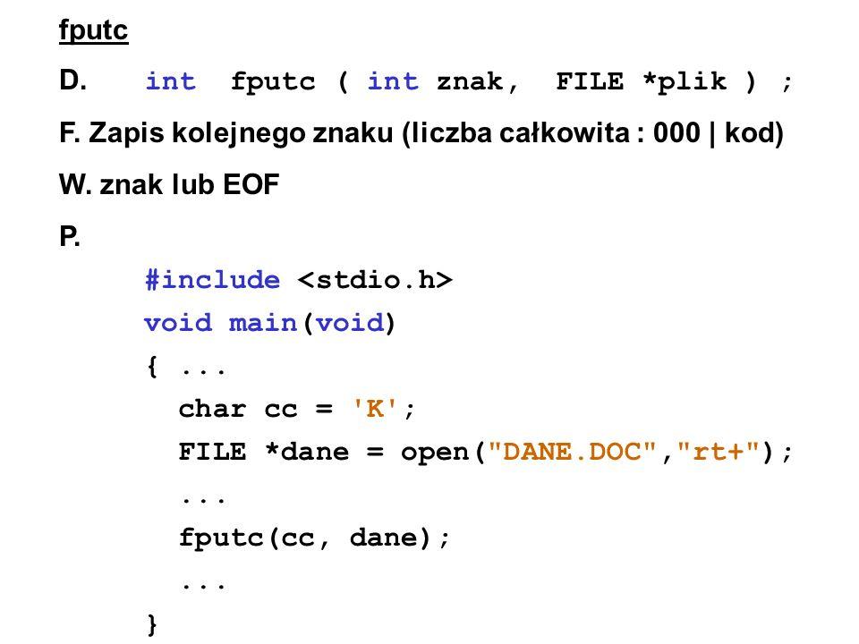 fputc D. int fputc ( int znak, FILE *plik ) ; F.