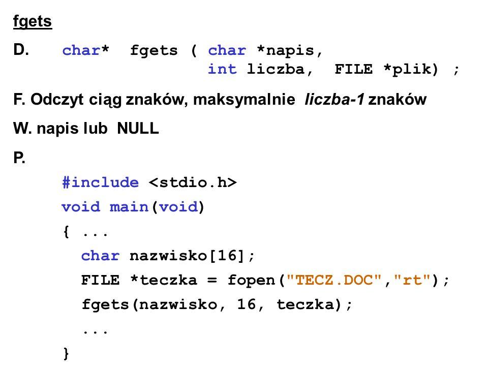 fgets D. char* fgets ( char *napis, int liczba, FILE *plik) ; F.