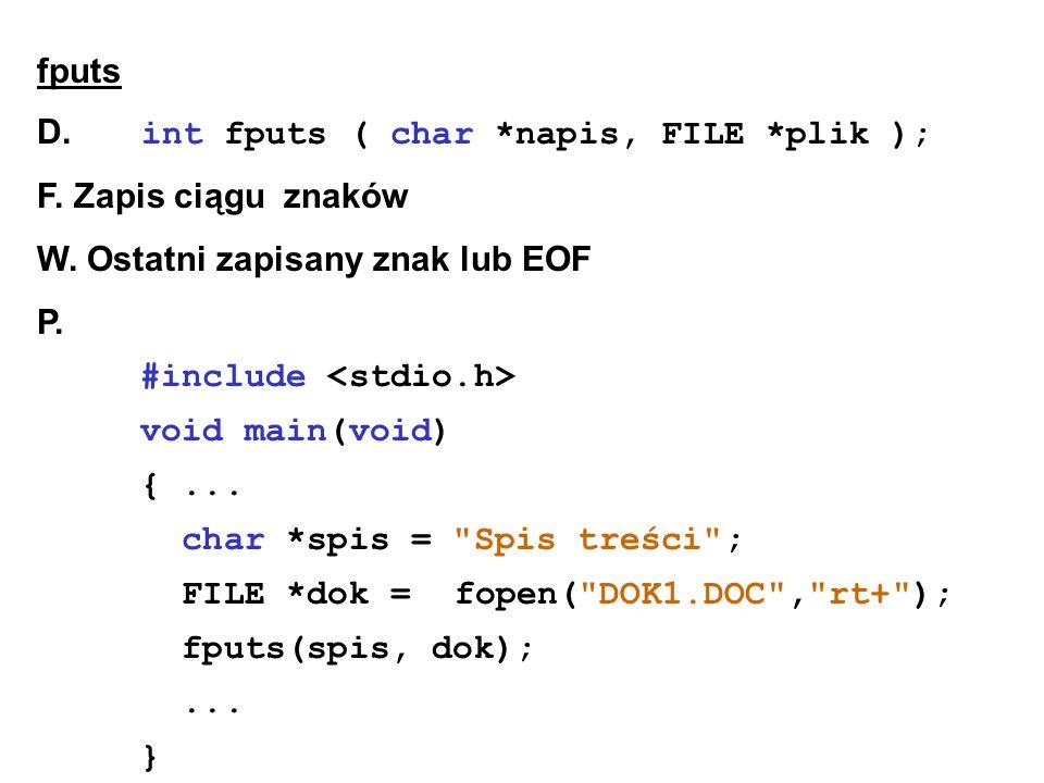 fputs D. int fputs ( char *napis, FILE *plik ); F.