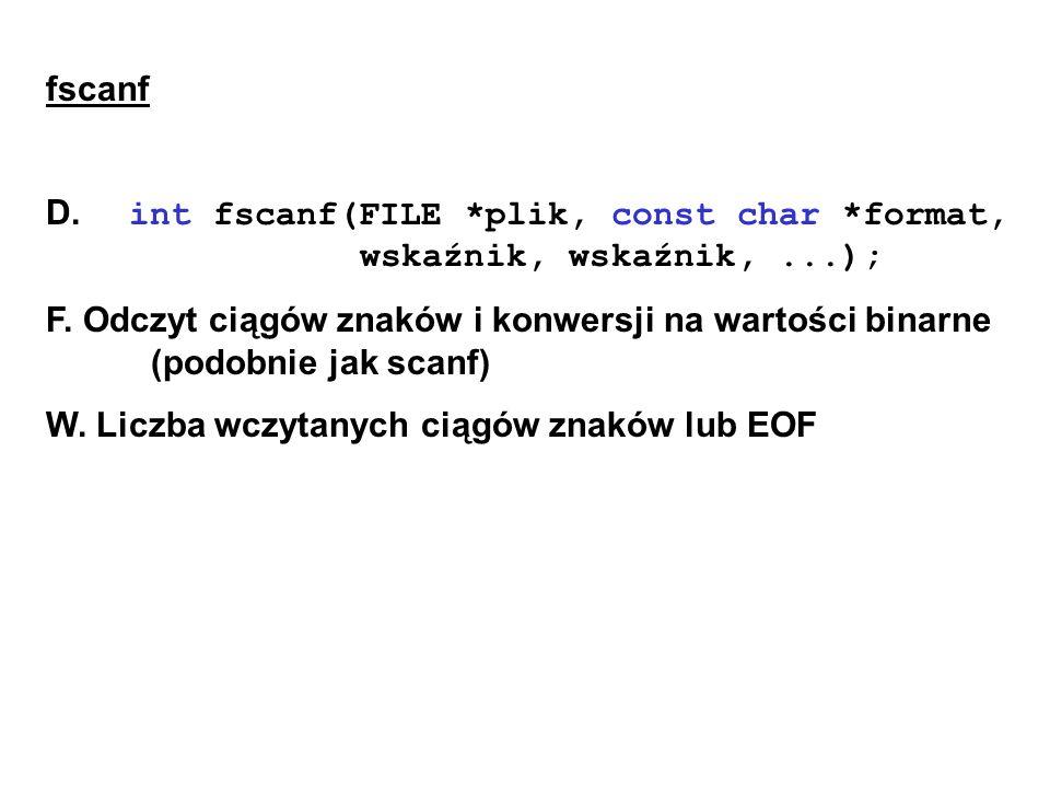 fscanf D. int fscanf(FILE *plik, const char *format, wskaźnik, wskaźnik,...); F.